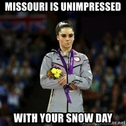 Unimpressed McKayla Maroney - Missouri is unimpressed With your snow day