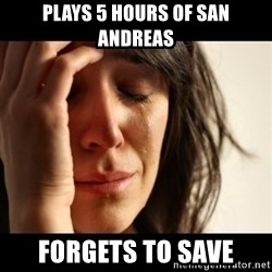 crying girl sad - PLays 5 hours of San Andreas forgets to save