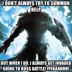 Dark Souls Dreamagus - I don't always try to summon help But when I do, I always get invaded going to boss battle! FFFAAAHHH!