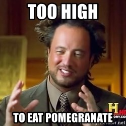 acient aliens - too high to eat pomegranate