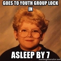 60 Year-Old Girl - Goes to youth group lock in Asleep by 7