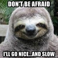 Sexual Sloth - don't be afraid I'll go nice...and slow