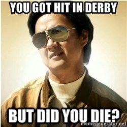mr chow123 - you got hit in derby