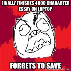 Rage FU - FINALLY finishes 4000 CHARACTER essay on laptop  Forgets to save