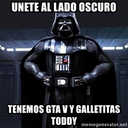 Bitch Darth Vader - unete al lado oscuro tenemos gta v y galletitas toddy