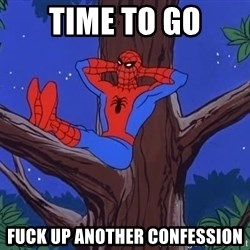Spiderman Tree - TIME TO GO FUCK UP ANOTHER CONFESSION