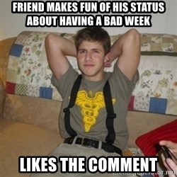 Jake Bell: Stoner - friend makes fun of his status about having a bad week Likes the comment