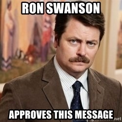 Ron Swanson - RON SWANSON APPROVES THIS MESSAGE