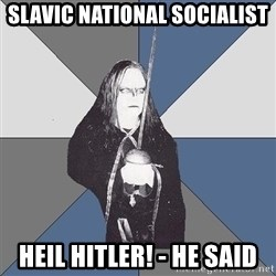 Black Metal Sword Kid - slavic national socialist heil hitler! - he said