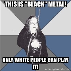 "Black Metal Sword Kid - this is ""black"" metal! only white people can play it!"