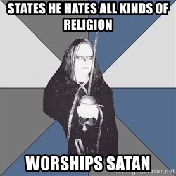 Black Metal Sword Kid - states he hates all kinds of religion worships satan