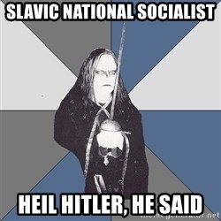 Black Metal Sword Kid - slavic national socialist heil hitler, he said