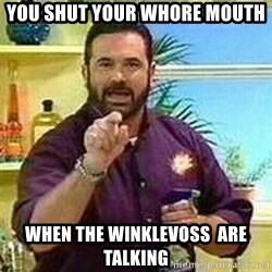 Badass Billy Mays - You shut your whore mouth when the Winklevoss  are talking