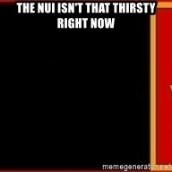 tui ad - The nui isn't that thirsty right now