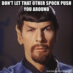 evil spock - don't let that other spock push you around