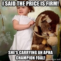 Rockinghorse Warrior Girl - I said The price is firm! She's carrying an apha champion foal!