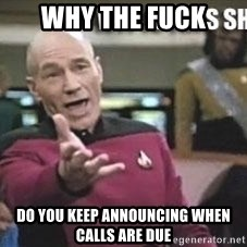 Patrick Stewart WTF - Why the Fuck Do you keep announcing when calls are due