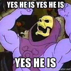angry skeletor - YES HE IS YES HE IS YES HE IS