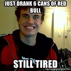 I DONT GIVE A FUCK /sexwithoutpermission - Just Drank 6 cans of red bull Still tired