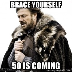 Game of thrones sean bean - Brace yourself 50 is coming