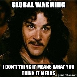 Inigo Montoya quote - Global Warming I don't think it means what you think it means
