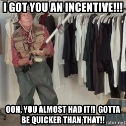 State Farm Fisherman - I got you an incentive!!! Ooh, you almost had it!!  Gotta be quicker than that!!