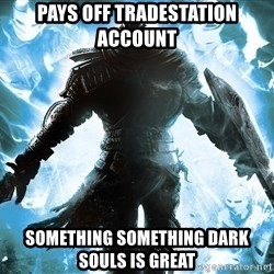 Dark Souls Dreamagus - pays off tradestation account something something dark souls is great