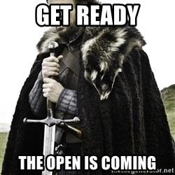 Ned Stark - Get Ready The Open is Coming