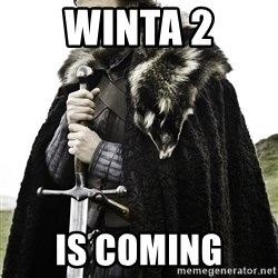 Ned Stark - Winta 2 is coming
