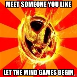 Typical fan of the hunger games - Meet someone you like let the mind games begin