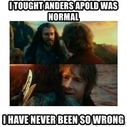 I have never been so wrong - I tought anders apold was normal i have never been so wrong