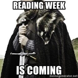 Ned Stark - Reading week is coming