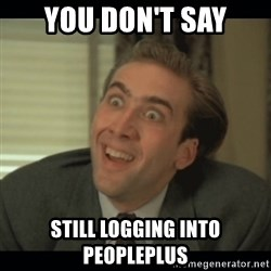 Nick Cage - you don't say still logging into peopleplus