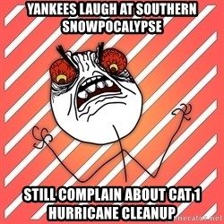 iHate - yankees laugh at Southern snowpocalypse still complain about cat 1 hurricane cleanup