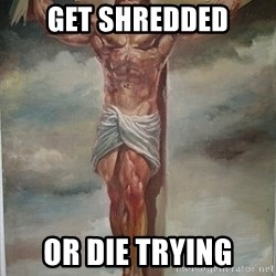 Muscles Jesus - get shredded or die trying