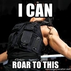 Roman Reigns - I can  roar to this