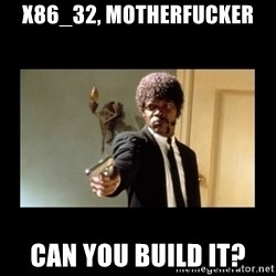 ENGLISH DO YOU SPEAK IT - x86_32, motherfucker Can you build it?