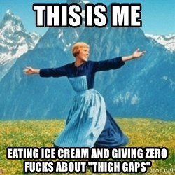 """Sound Of Music Lady - this is me eating ice cream and giving zero fucks about """"thigh gaps"""""""