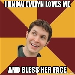 Tobuscus - i know Evelyn loves me and bless her face