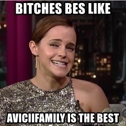 Emma Watson Trollface - Bitches bes like AviciiFamily is the best