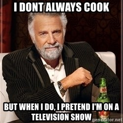 Dos Equis Guy gives advice - i dont always cook but when I do, i pretend i'm on A television show