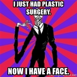 slender man - I just had plastic surgery. now i have a face.