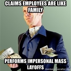 Rich Boy Boss - Claims employees are like family performs impersonal mass layoffs