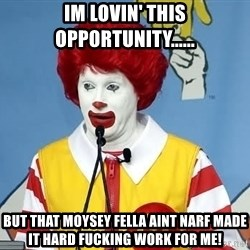 McDonalds Oh No You Didn't - IM LOVIN' THIS OPPORTUNITY...... BUT THAT MOYSEY FELLA AINT NARF MADE IT HARD FUCKING WORK FOR ME!