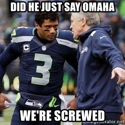 Russell Wilson and Pete Carroll - Did he just say Omaha We're screwed