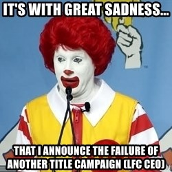 McDonalds Oh No You Didn't - It's with great sadness... That I announce the failure of another title campaign (LFC CEO)