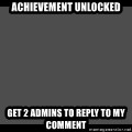 Achievement Unlocked - Achievement Unlocked Get 2 admins to reply to my comment