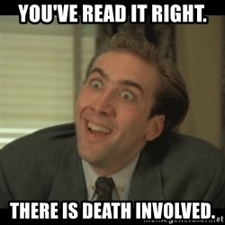 Nick Cage - YOU'VE READ IT RIGHT. THERE IS DEATH INVOLVED.