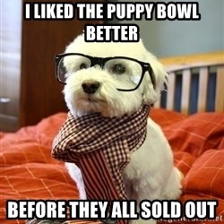 hipster dog - I liked the puppy bowl better Before they all sold out