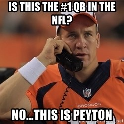 peyton manning phone1 - Is this the #1 QB in the NFL? No...THIS IS PEYTON